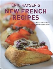 Eric Kaysers New French Recipes - Kayser, Eric
