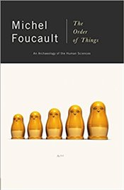 Order of Things : An Archaeology of the Human Sciences - Foucault, Michel