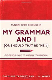 My Grammar and I (Or Should That Be Me?) : Old-School Ways to Sharpen Your English - Taggart, Caroline