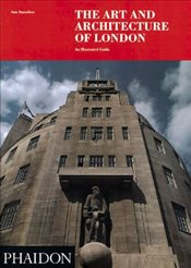 Art and Architecture of London : An Illustrated Guide - Saunders, Ann