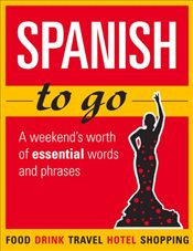 Spanish to Go : A Weekends Worth of Essential Words and Phrases -