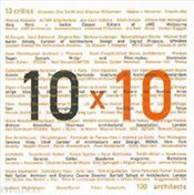 10 x 10 : 10 critics, 100 architects - Betsky, Aaron
