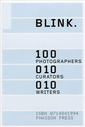 BLINK. : 100 photographers, 10 curators, 10 writers -