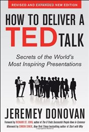 How to Deliver a TED Talk: Secrets of the Worlds Most Inspiring Presentations, revised and expanded - Donovan, Jeremey