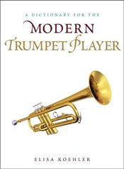 Dictionary for the Modern Trumpet Player  - Koehler, Elisa