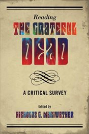 Reading the Grateful Dead : A Critical Survey - Meriwether, Nicholas G.