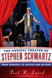 Musical Theater of Stephen Schwartz : From Godspell to Wicked and Beyond - Laird, Paul R.