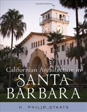 Californian Architecture in Santa Barbara - Staats, H. Philip
