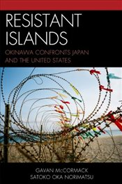 Resistant Islands : Okinawa Confronts Japan and the United States  - McCormack, Gavan