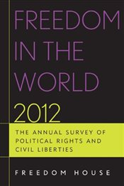 Freedom in the World 2012: The Annual Survey of Political Rights and Civil Liberties (Freedom in the - House, Freedom