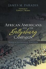 African Americans and the Gettysburg Campaign - Paradis, James M.