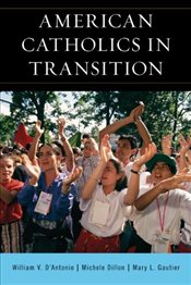 American Catholics in Transition : Persisting and Changing - Dillon, Michele