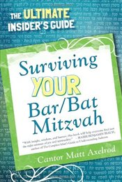 Surviving Your Bar/Bat Mitzvah : The Ultimate Insiders Guide - Axelrod, Cantor Matt