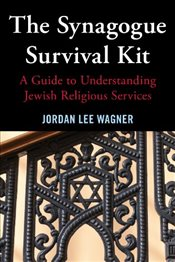 Synagogue Survival Kit : A Guide to Understanding Jewish Religious Services - Wagner, Jordan Lee