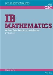 IB Mathematics: Sets, Relations & Groups: For Exams from 2014 (OSC IB Revision Guides for the Intern - Gray, Peter