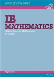 IB Mathematics: Discrete Mathematics: For Exams from 2014 (OSC IB Revision Guides for the Internatio - Gray, Peter