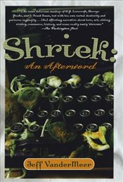 Shriek : Afterword - Vandermeer, Jeff