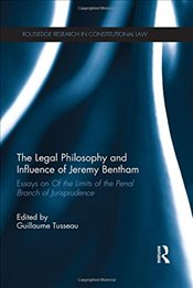 Legal Philosophy and Influence of Jeremy Bentham: Essays on Of the Limits of the Penal Branch of Ju - Tusseau, Guillaume