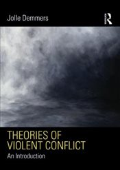 Theories of Violent Conflict : An Introduction - Demmers, Jolle