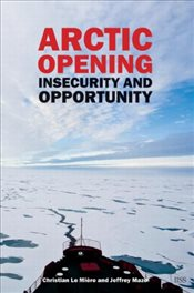 Arctic Opening : Insecurity And Opportunity  - LeMiere, Christian