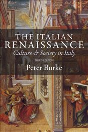 Italian Renaissance : Culture and Society in Italy : 3e - Burke, Peter