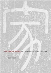 Family Model in Chinese Art and Culture - Silbergeld, Jerome