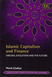 Islamic Capitalism and Finance : Origins, Evolution and the Future - Çızakça, Murat