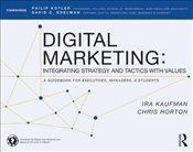 Digital Marketing : Integrating Strategy and Tactics with Values - Kaufman, Ira