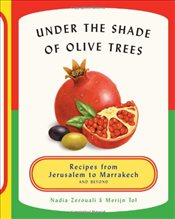 Under the Shade of Olive Trees : Recipes from Jerusalem to Marrakech and Beyond - Zerouali, Nadia