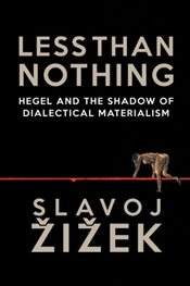 Less Than Nothing : Hegel and the Shadow of Dialectical Materialism - Zizek, Slavoj