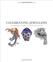 Celebrating Jewellery : Exceptional Jewels of the Nineteenth and Twentieth Centuries - Bennett, David