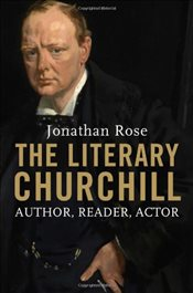 Literary Churchill : Author, Reader, Actor - Rose, Jonathan