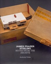 James Frazer Stirling : Notes from the Archive  - Vidler, Anthony
