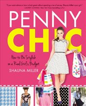 Penny Chic : How to Be Stylish on a Real Girls Budget (Little League) - Miller, Shauna