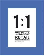 One to One : The Essence of Retail Branding and Design - Tongeren, Michel van
