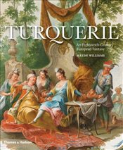 Turquerie : An Eighteenth-Century European Fantasy - Williams, Haydn
