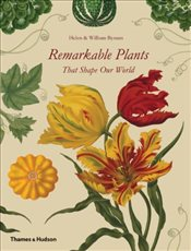 Remarkable Plants That Shape Our World - Bynum, Helen