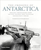 Crossing of Antarctica: Original Photographs from the Epic Journey that Fulfilled Shackletons Dream - Lowe, George