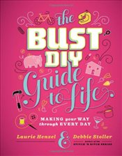 Bust DIY Guide to Life (Bust Magazine) - Stoller, Debbie