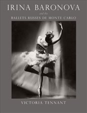 Irina Baronova and the Ballets Russes de Monte Carlo - Tennant, Victoria