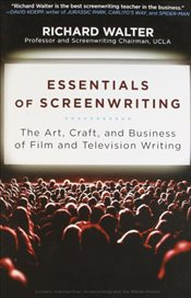 Essentials of Screenwriting : The Art, Craft and Business of Film and Television Writing - Walter, Richard