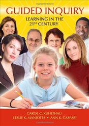 Guided Inquiry : Learning in the 21st Century  - Kuhlthau, Carol Collier