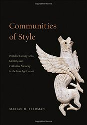 Communities of Style : Portable Luxury Arts, Identity, and Collective Memory in the Iron Age Levant - Feldman, Marian H.