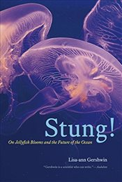 Stung! : On Jellyfish Blooms and the Future of the Ocean - Gershwin, Lisa-ann