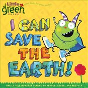 I Can Save the Earth! : One Little Monster Learns to Reduce, Reuse, and Recycle (Little Green Books) - Inches, Alison