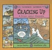 Craking Up: A Story about Erosion (Science Works) - Bailey, Jacqui