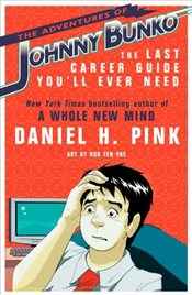 Adventures of Johnny Bunko : The Last Career Guide Youll Ever Need - Pink, Daniel H.