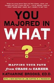 You Majored in What? : Mapping Your Path from Chaos to Career - Brooks, Katharine