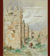 Legends of Authority : The 1215 Seljuk Inscriptions of Sinop Citadel Turkey - Redford, Scott