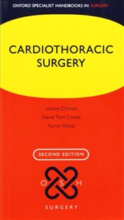 Cardiothoracic Surgery 2e : Oxford Specialist Handbooks in Surgery - Chikwe, Joanna